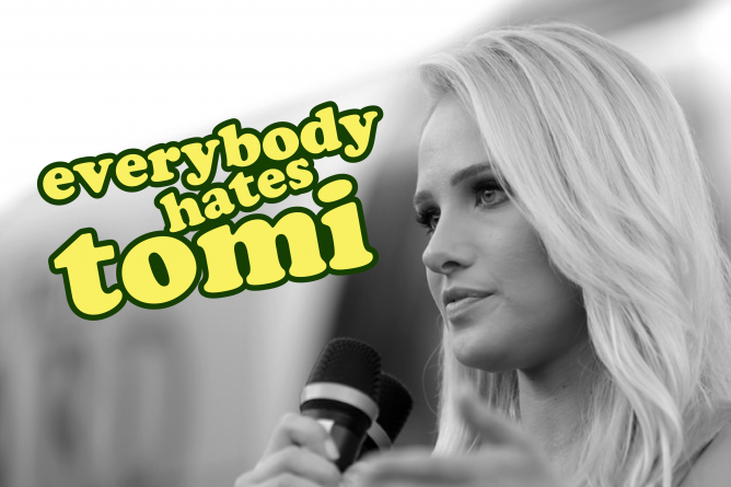 Everybody may have their different political parties, but everybody hates Tomi Lahren