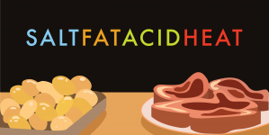 "What I Learned From ""Salt, Fat, Acid, Heat"""