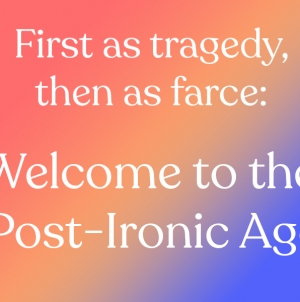 Commentary: Welcome to the post-ironic age