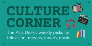 The Arts Desk's weekly picks for television, movies, books and music