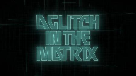 Review: A Glitch in the Matrix